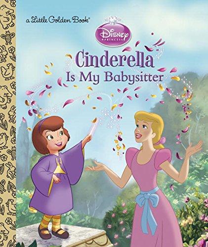 Cinderella Is My Babysitter (Disney Princess) (Little Golden Books)