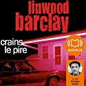 Crains le pire Audiobook by Linwood Barclay Narrated by Philippe Sollier