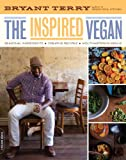 The Inspired Vegan: Seasonal Ingredients, Creative Recipes, Mouthwatering Menus