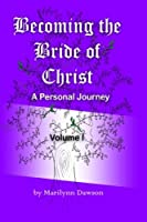 Becoming the Bride of Christ: A Personal Journey (Volume 1)