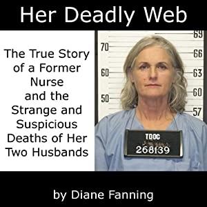 Her Deadly Web: The True Story of a Former Nurse and the Strange and Suspicious Deaths of Her Two Husbands | [Diane Fanning]