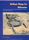 Brilliant Things for Akhenaten: The Production of Glass, Vitreous Materials and Pottery at Amarna Site 0.45.1 (Excavation Memoirs) (0856981788) by Nicholson, Paul T.