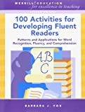 100 Activities for Developing Fluent Readers: Patterns and Applications for Word Recognition, Fluency, and Comprehension (2nd Edition)