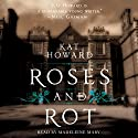 Roses and Rot Audiobook by Kat Howard Narrated by Madeleine Maby