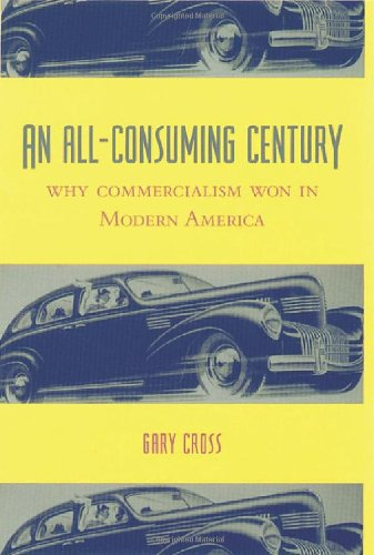 An All-Consuming Century: Why Commercialism Won in Modern...
