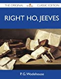 P. G. Wodehouse Right Ho, Jeeves - The Original Classic Edition