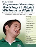 Empowered Parenting: Getting it Right Without a Fight! Practical action plans to successfully overcome common challenges in raising your child from 0 - 6 years