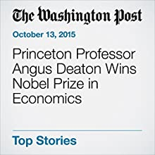 Princeton Professor Angus Deaton Wins Nobel Prize in Economics (       UNABRIDGED) by Jeff Guo Narrated by Sam Scholl