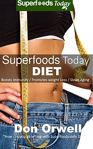 Superfoods Today Diet: Lose Weight, Boost Energy and enjoy Weight Maintenance with Gluten Free,Wheat Free, Heart Healthy, Whole Foods full, Antioxidants & Phytochemicals Weight Loss Eating Plan by Don Orwell