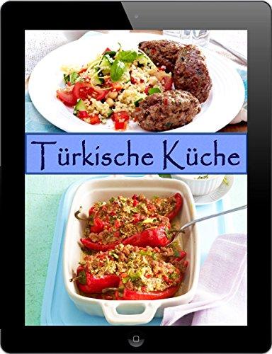 Türkische Küche: 15 leckere Rezepte aus der Landesküche (German Edition) by Peggy Sokolowski