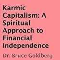 Karmic Capitalism: A Spiritual Approach to Financial Independence Audiobook by Bruce Goldberg Narrated by John Sipple