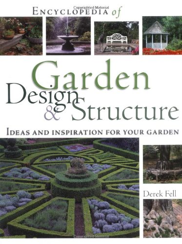 Encyclopedia Of Garden Design And Structure: Ideas And Inspiration For Your Garden