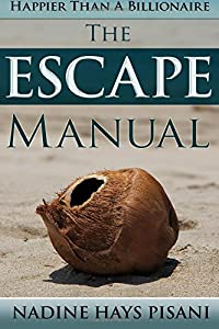 Happier Than A Billionaire: The Escape Manual (Volume 3) from CreateSpace Independent Publishing Platform