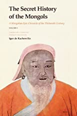 The Secret History of the Mongols: A Mongolian Epic Chronicle of the Thirteenth Century