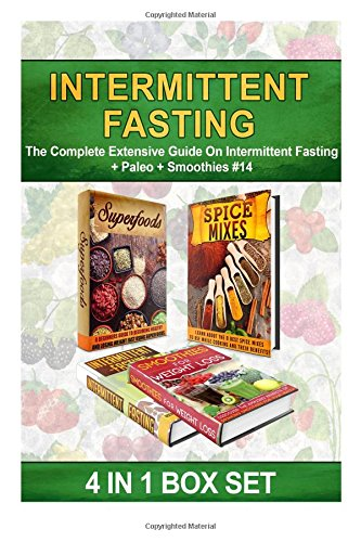 Intermittent Fasting: The Complete Extensive Guide On Intermittent Fasting + Paleo + Smoothies #14: Volume 14 (Clean Eating, Intermittent Fasting, Smoothies, Superfoods, Spice Mixes, Paleo)