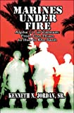 Sr. Kenneth N. Jordan Marines Under Fire: Alpha 1/1 in Vietnam: From Con Thien to Hue to Khe Sanh