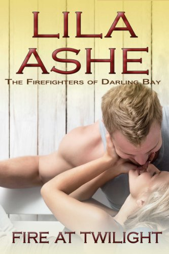 Fire at Twilight: The Firefighters of Darling Bay 1 by Lila Ashe