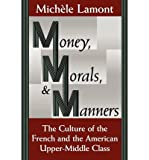 img - for [(Money, Morals and Manners: Culture of the French and the American Upper-Middle Class)] [Author: Michele Lamont] published on (October, 1994) book / textbook / text book