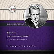 Box 13, Vol. 2: The Classic Radio Collection Radio/TV Program Auteur(s) :  Hollywood 360 Narrateur(s) : Alan Ladd, Sylvia Picker,  full cast