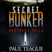 Darkness Falls: The Secret Bunker Trilogy, Book One (       UNABRIDGED) by Paul Teague Narrated by Dan McGowan