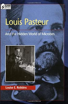 Louis Pasteur and the Hidden World of Microbes (Oxford Portraits in Science)