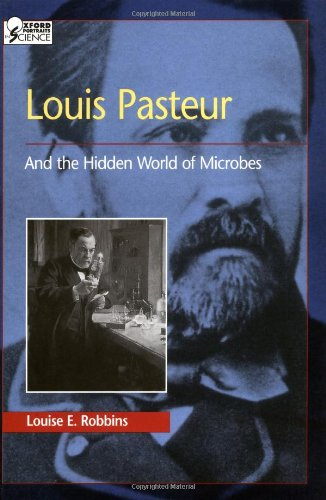 Louis Pasteur and the Hidden World of Microbes (Oxford Portraits in...