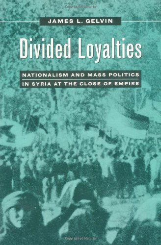 Divided Loyalties: Nationalism And Mass Politics In Syria At The Close Of Empire front-1042775