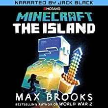 Minecraft: The Island (Narrated by Jack Black): The First Official Minecraft Novel Audiobook by Max Brooks Narrated by Jack Black