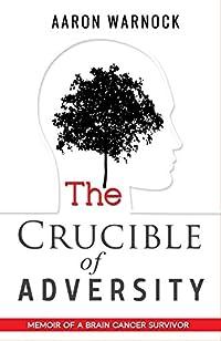 The Crucible Of Adversity: Memoir Of A Brain Cancer Survivor by Aaron Warnock ebook deal