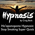 Ho'oponopono Hypnosis: Stop Smoking Super Quick  by Craig Beck Narrated by Craig Beck