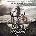 Sun Kissed: The Guardian Angel Series, Volume 2 Audiobook by Skyla Madi Narrated by Joette Marie