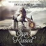 Sun Kissed: The Guardian Angel Series, Volume 2 | Skyla Madi