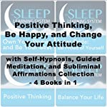 Positive Thinking, Be Happy, and Change Your Attitude with Self-Hypnosis, Guided Meditation, and Subliminal Affirmations Collection - Four Books in One (The Sleep Learning System) | Joel Thielke