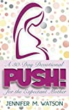 PUSH! A 30-Day Devotional for the Expectant Mother