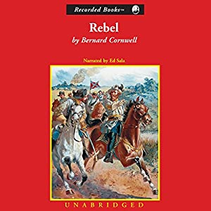 Rebel: Bull Run, 1861: The Nathaniel Starbuck Chronicles, Book 1 | [Bernard Cornwell]