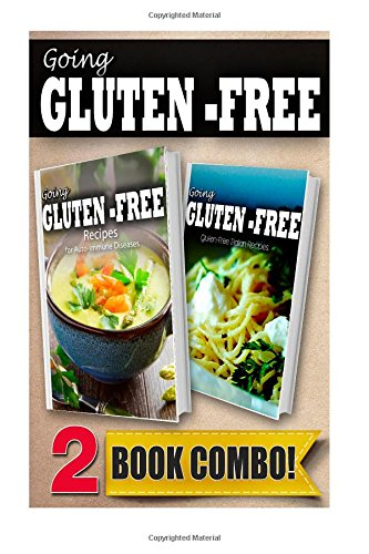 Recipes For Auto-Immune Diseases And Gluten-Free Italian Recipes: 2 Book Combo (Going Gluten-Free )