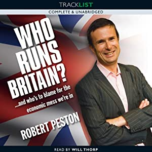 Who Runs Britain?: And Who's to Blame for the Economic Mess We're In? | [Robert Peston]