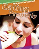 How Can I Be Healthy?: Eating Properly