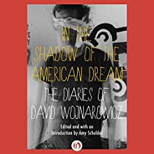 In the Shadow of the American Dream: The Diaries of David Wojnarowicz (       UNABRIDGED) by David Wojnarowicz, Amy Scholder (editor) Narrated by Eva Kaminsky, Christopher Kipiniak