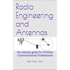 Radio Engineering and Antennas: the ultimate guide for Wireless Communications Professionals