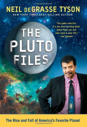 The Pluto Files: The Rise and Fall of America's Favorite Planet  by Neil deGrasse Tyson