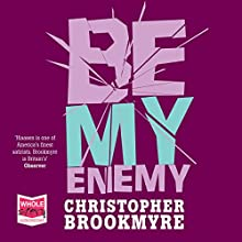 Be My Enemy (       UNABRIDGED) by Christopher Brookmyre Narrated by Angus King