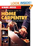 The Complete Guide to Home Carpentry: Tools, Techniques and How-to Projects (Black & Decker Home Improvement Library)