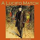 A Lucifo Match Hörbuch von Arthur Morrison Gesprochen von: Cathy Dobson