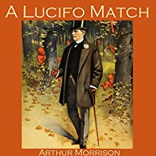 A Lucifo Match Audiobook by Arthur Morrison Narrated by Cathy Dobson