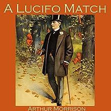 A Lucifo Match | Livre audio Auteur(s) : Arthur Morrison Narrateur(s) : Cathy Dobson