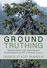 Ground-Truthing Reimagining the Indigenous Rainforests of BC39s North Coast