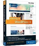 Einstieg in WordPress 4: Mit Peter Müller erstellen Sie Ihre