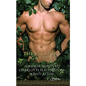 The Pleasure Garden: 'Sacred Vows', 'Perfumed Pleasure', 'Rites of Passion' | [Amanda McIntyre, Charlotte Featherstone, Kristi Astor]