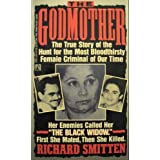 The Godmother: The True Story of the Hunt for the Most Bloodthirsty Female Criminal in Our Time by Richard Smitten